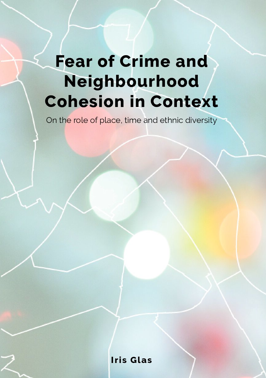 Fear of Crime and Neighbourhood Cohesion in Context: On the role of place, time and ethnic diversity
